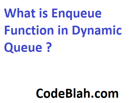 What is Enqueue Function in Dynamic Queue ?