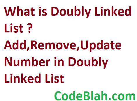 What is Doubly Linked List ? Add,Remove,Update Number in Doubly Linked List