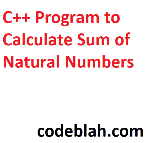 C++ Program to Calculate Sum of Natural Numbers