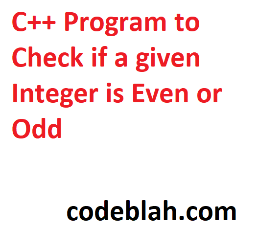 C++ Program to Check if a given Integer is Even or Odd