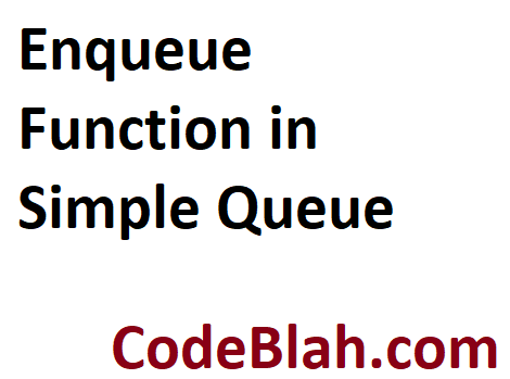 Enqueue Function in Simple Queue