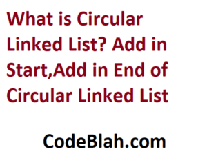What is Circular Linked List? Add in Start,Add in End of Circular Linked List