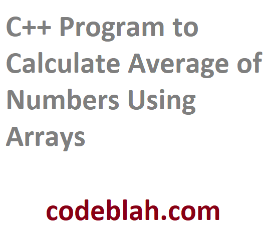 C++ Program to Calculate Average of Numbers Using Arrays