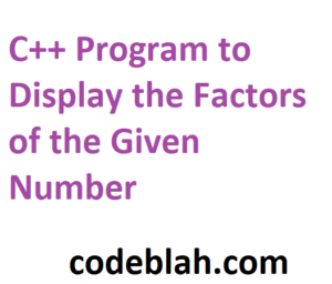 C++ Program to Display the Factors of the Given Number