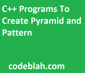 C++ Programs To Create Pyramid and Pattern