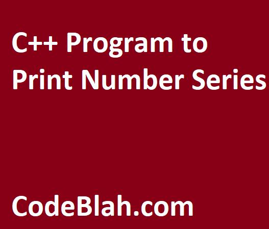 C++ Program to Print Number Series