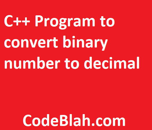 C++ Program to convert binary number to decimal