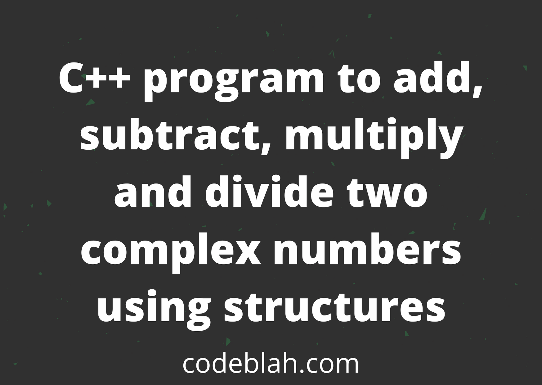 C++ program to add, subtract, multiply and divide two complex numbers using structures