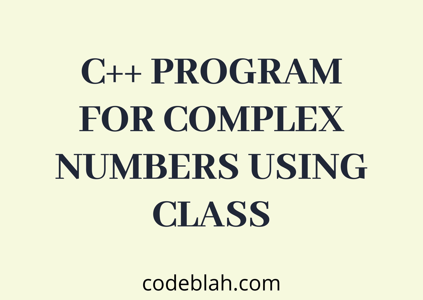 C++ Program to Implement Complex Numbers using Classes