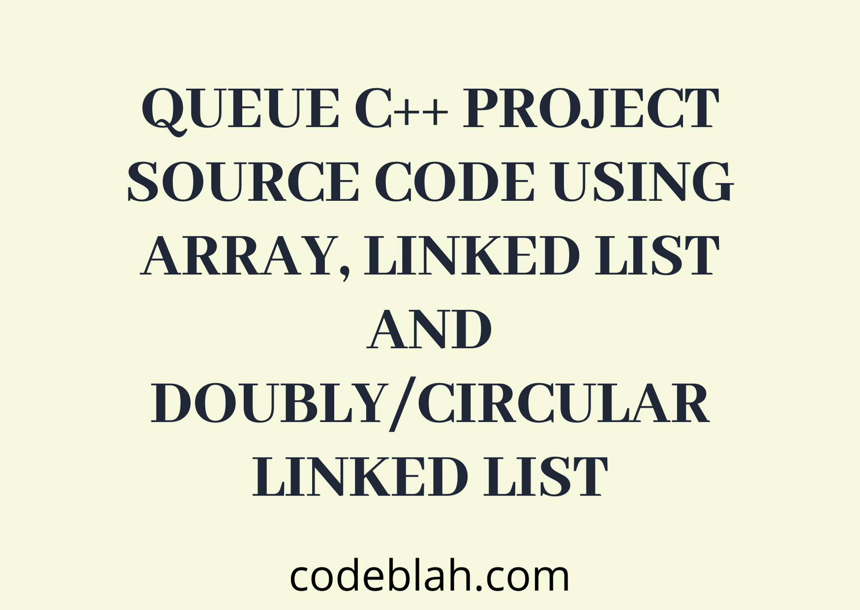 C++ Queue Project Source Code Using Array,Linked list and Doubly/circular Linked List