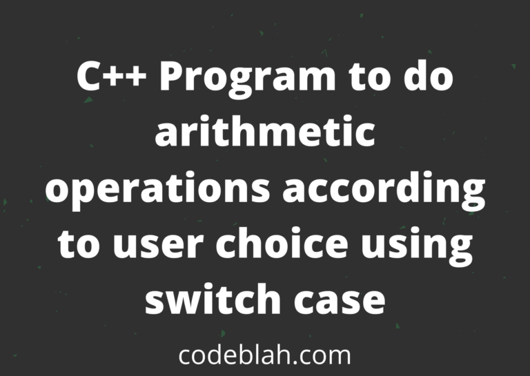 C++ Program to do arithmetic operations according to user choice using switch case