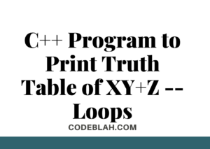 C++ Program to Print Truth Table of XY+Z