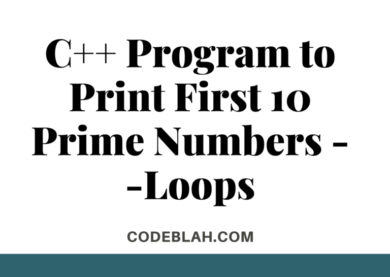 C++ Program to Print First 10 Prime Numbers --Loops