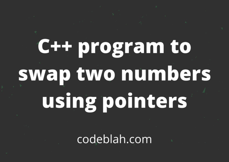 C++ Program to Swap Two Numbers using Pointers