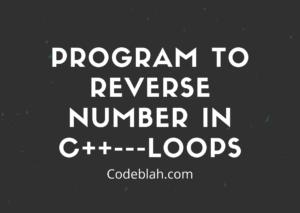 Program to Reverse Number in C++---Loops