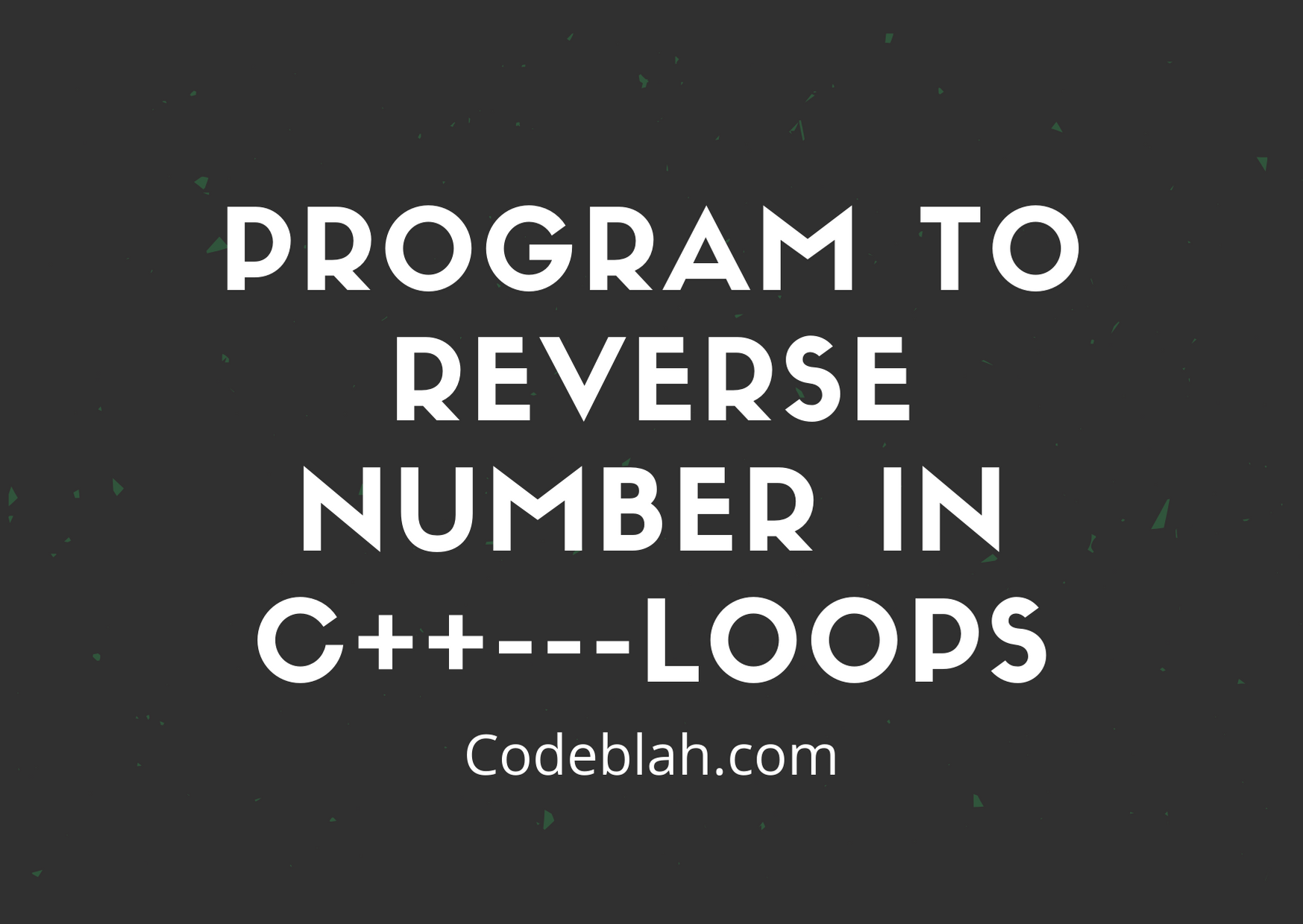 Program to Reverse Number in C++---Loops