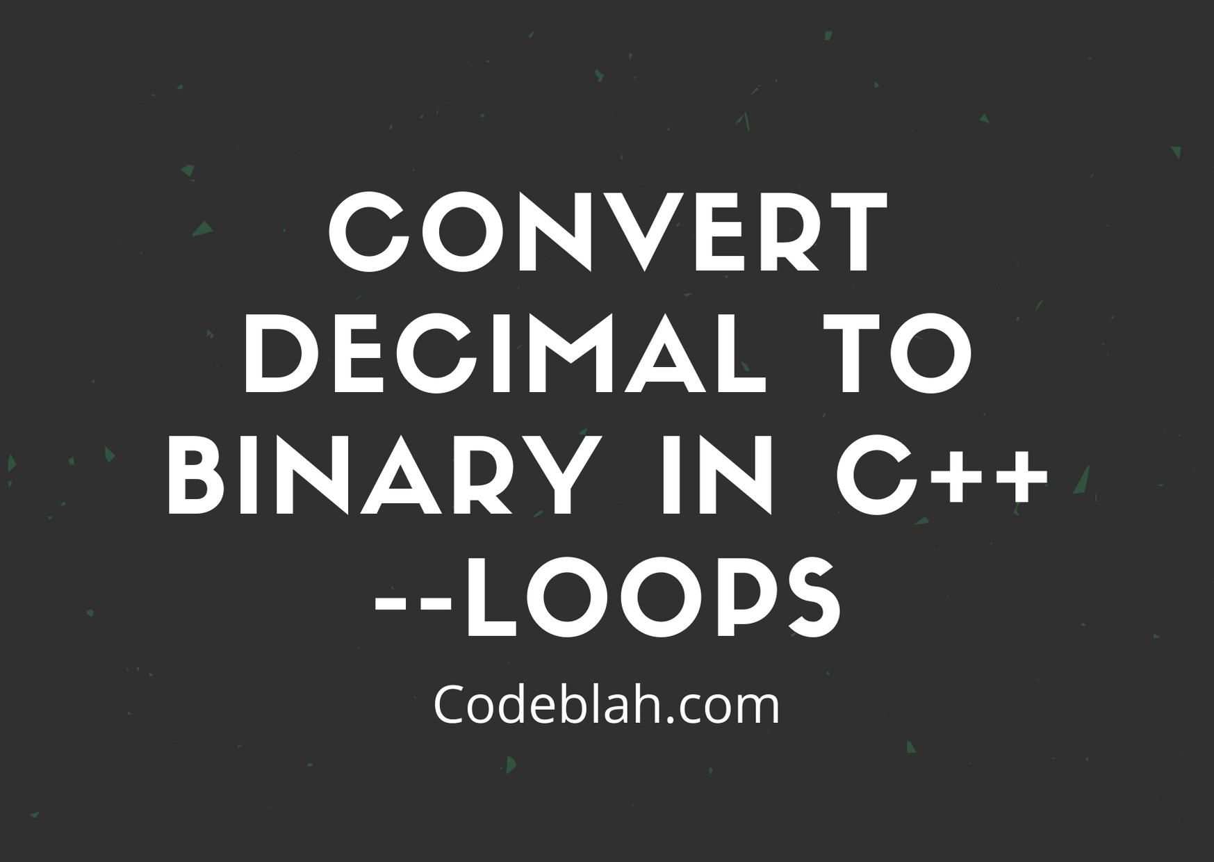 C++ Program to Convert Decimal to Binary