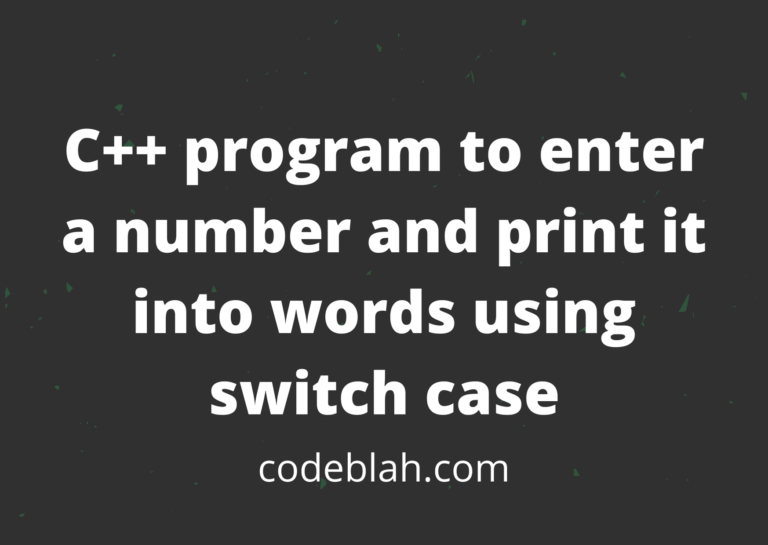 C++ Program to Enter a Number and Print it into Words using Switch Case
