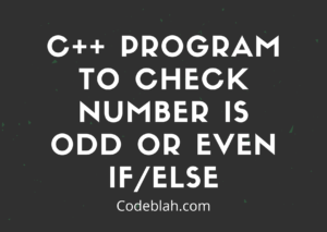 C++ Program to Check Number is Odd or Even if/else