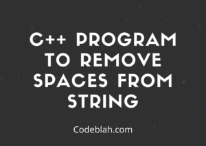 C++ Program to Remove Spaces From String