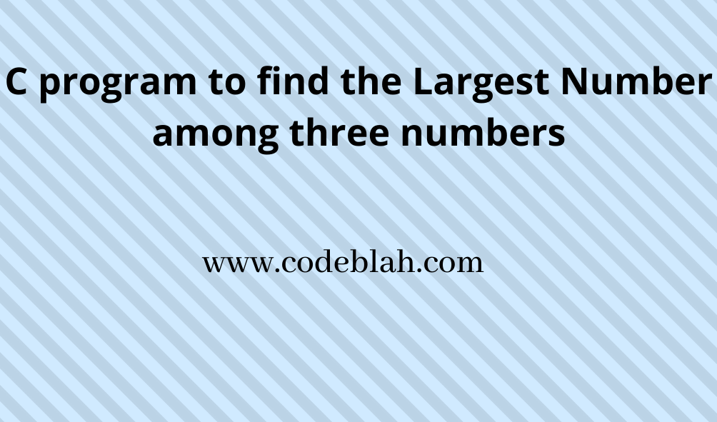C Program To Find Greatest Among Three Numbers