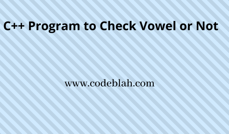 C++ Program For Check Character Is Vowel Or Not Using If Else