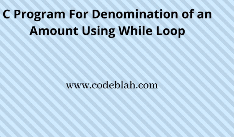 C Program For Denomination of an Amount Using While Loop