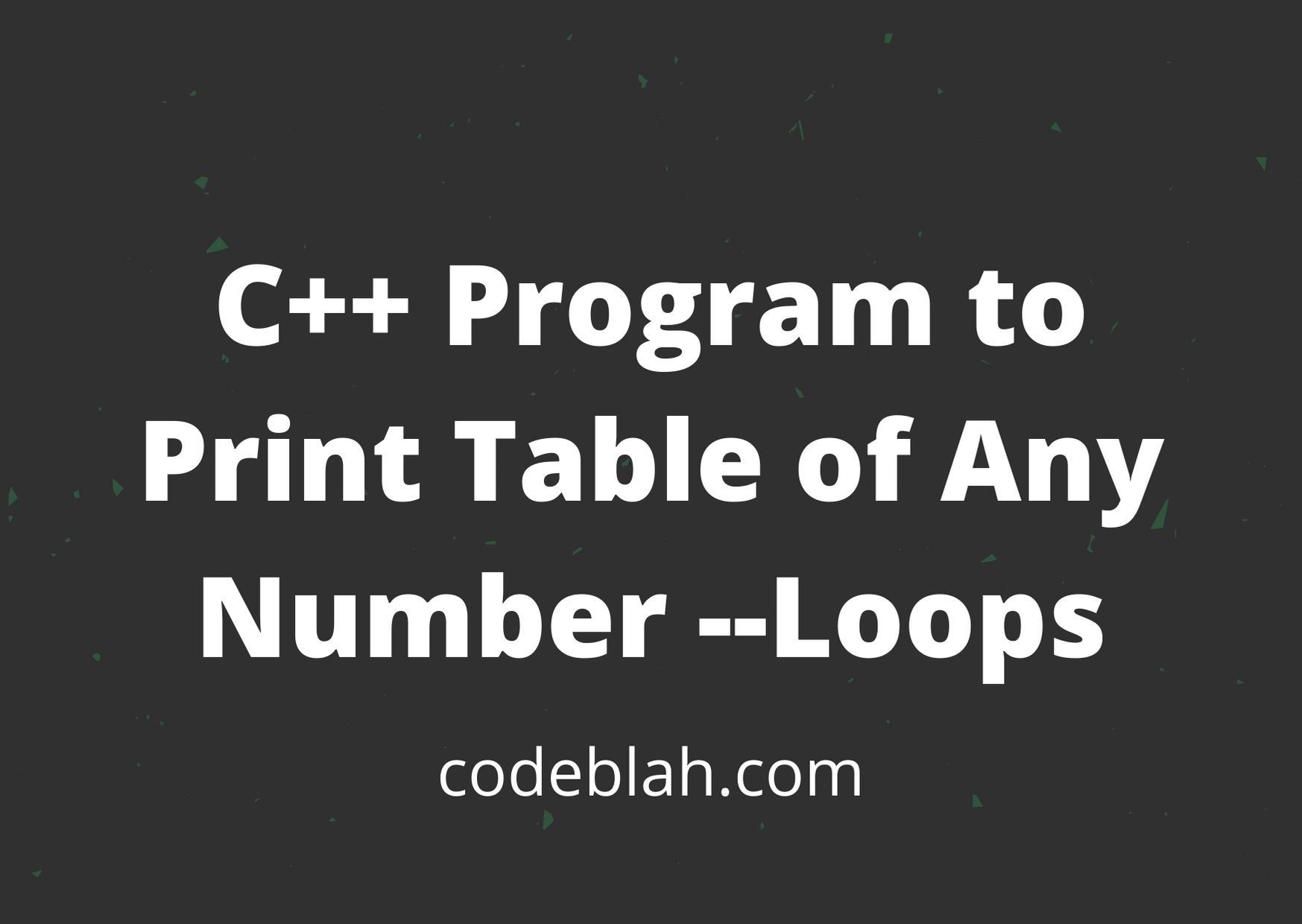 C++ Program to Print Table of Any Number --Loops