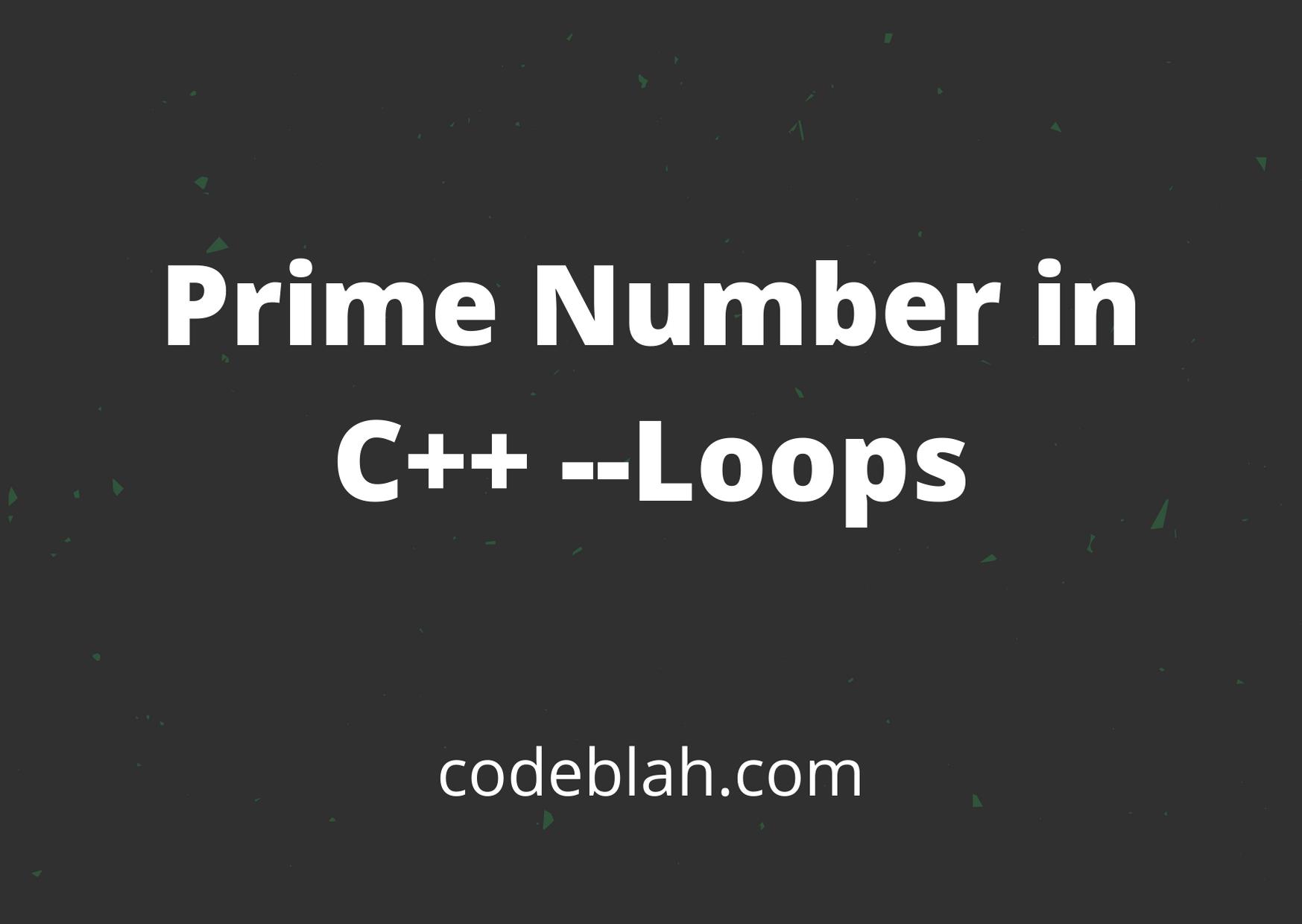 Prime Number in C++ --Loops