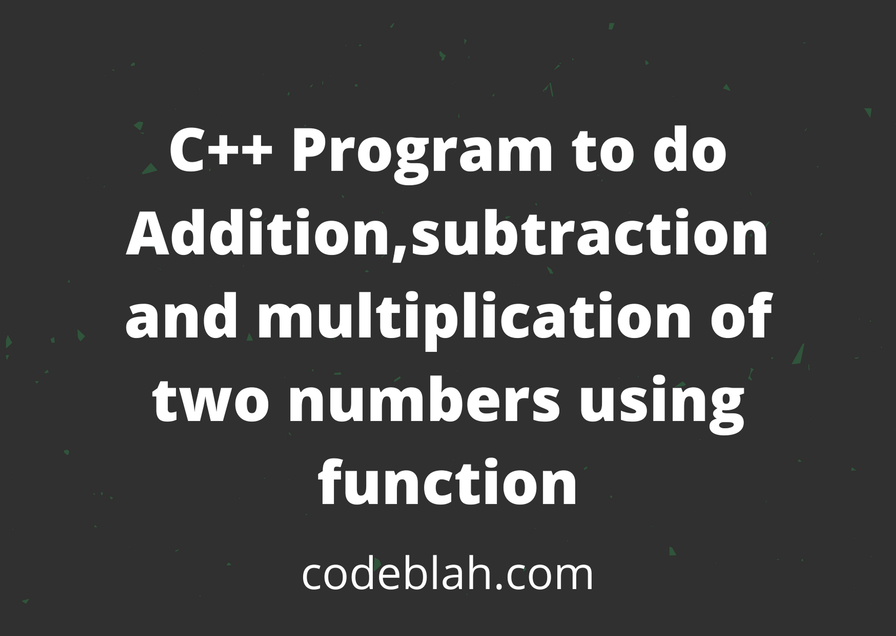 C++ Program to do Addition,subtraction and multiplication of two numbers using function
