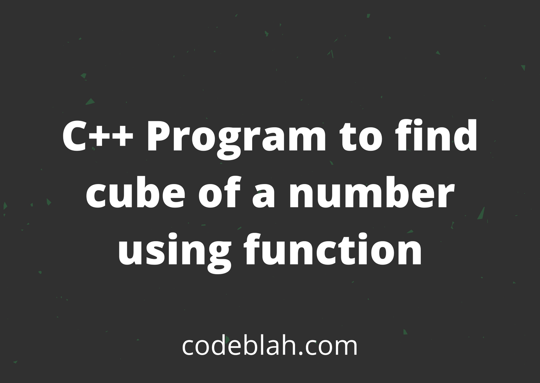 C++ Program to find cube of a number using function