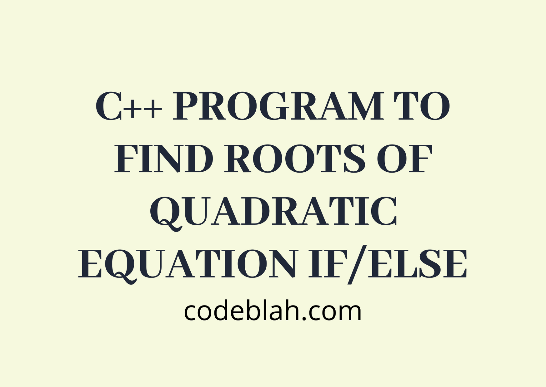 C++ Program to Find Roots of Quadratic Equation if/else