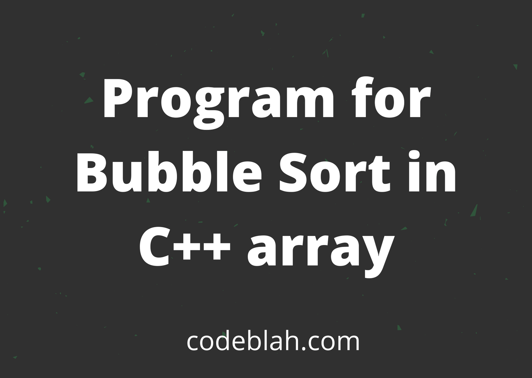 Program for Bubble Sort in C++ array