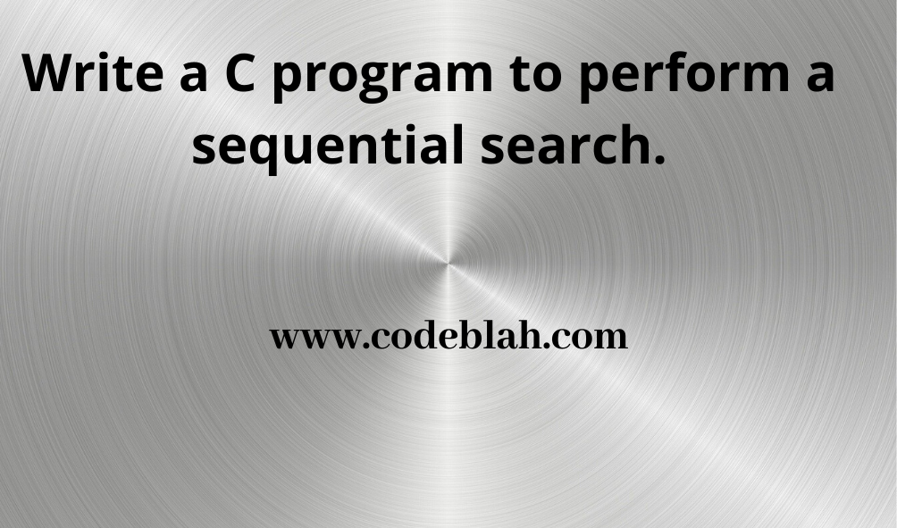 C Program To Perform a Sequential Search
