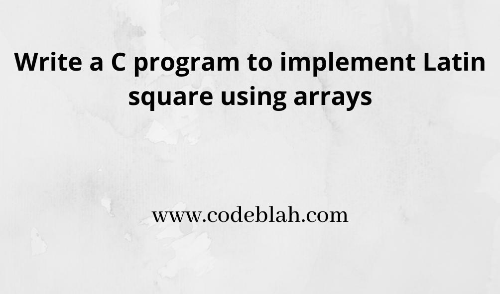C program to implement Latin Square Using Arrays