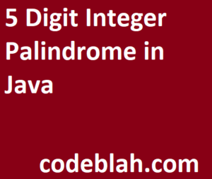 5 Digit Integer Palindrome in Java