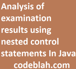 Analysis of examination results using nested control statements In Java