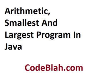 Arithmetic, Smallest And Largest Program In Java