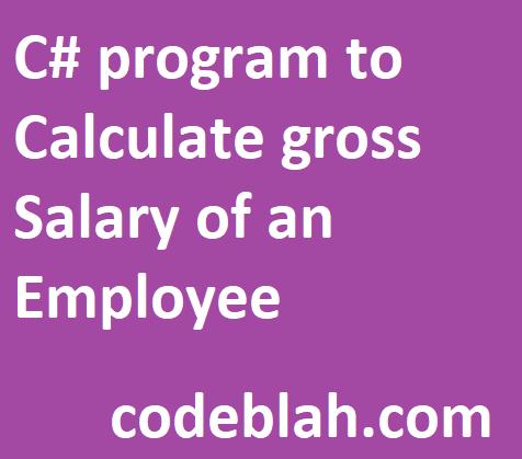 C# program to Calculate gross Salary of an Employee