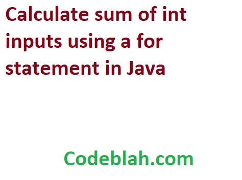 Calculate sum of int inputs using a for statement in Java