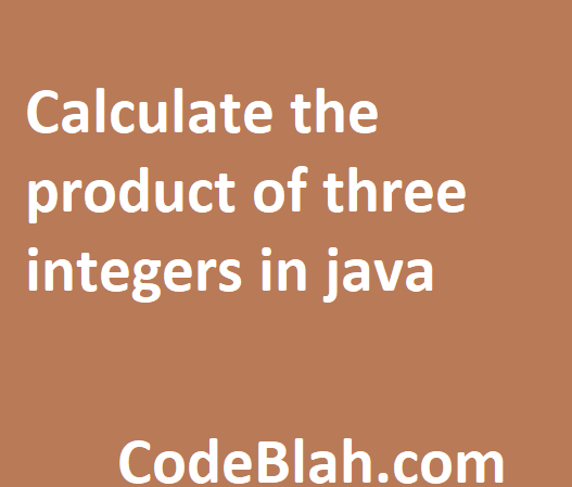 Calculate the product of three integers in java