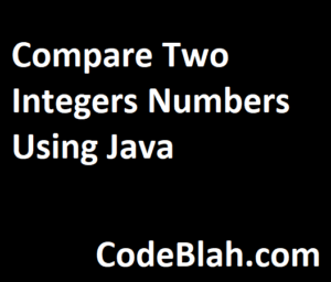 Compare Two Integers Numbers Using Java