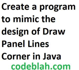Create a program to mimic the design of Draw Panel Lines Corner in Java