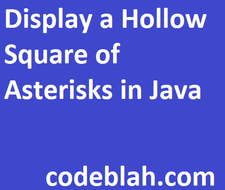 Display a Hollow Square of Asterisks in Java
