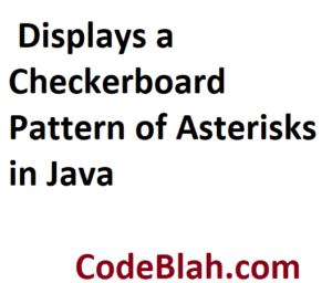 Displays a Checkerboard Pattern of Asterisks in Java