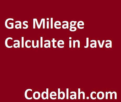 Gas Mileage Calculate in Java