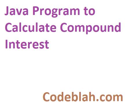Java Program to Calculate Compound Interest