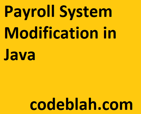 Payroll System Modification in Java