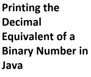 Printing the Decimal Equivalent of a Binary Number in Java