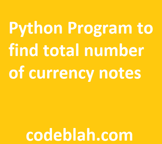 Python Program to find total number of currency notes